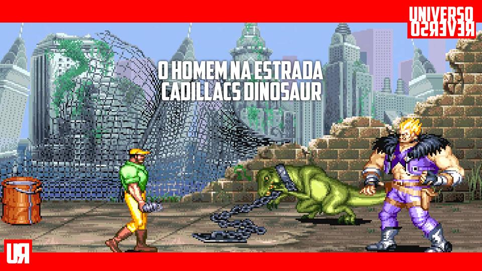 O Homem na Estrada – Cadillacs Dinosaur